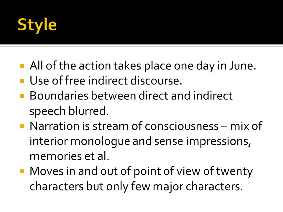  All of the action takes place one day in June.  Use of free indirect discourse.