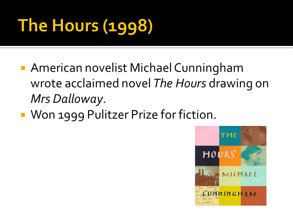  American novelist Michael Cunningham wrote acclaimed novel The Hours drawing on Mrs Dalloway.