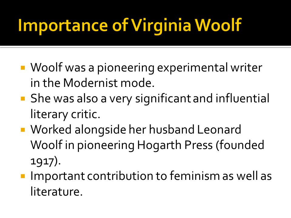  Woolf was a pioneering experimental writer in the Modernist mode.
