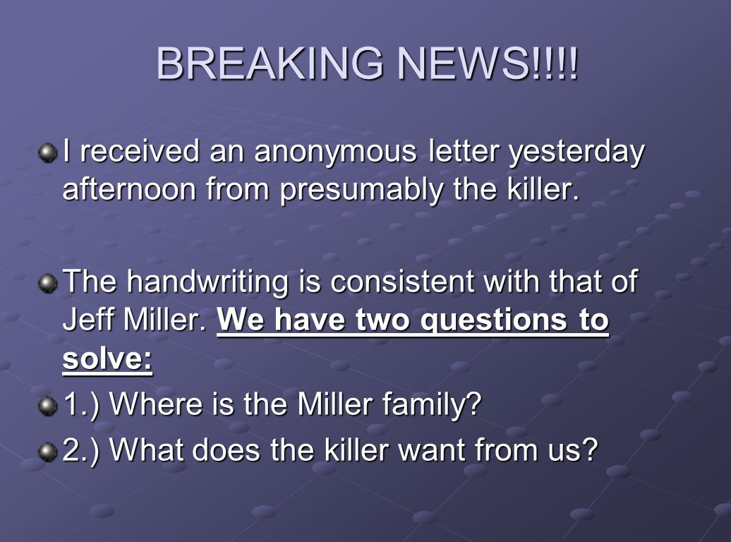 BREAKING NEWS!!!! I received an anonymous letter yesterday afternoon from presumably the killer. The handwriting is consistent with that of Jeff Mille