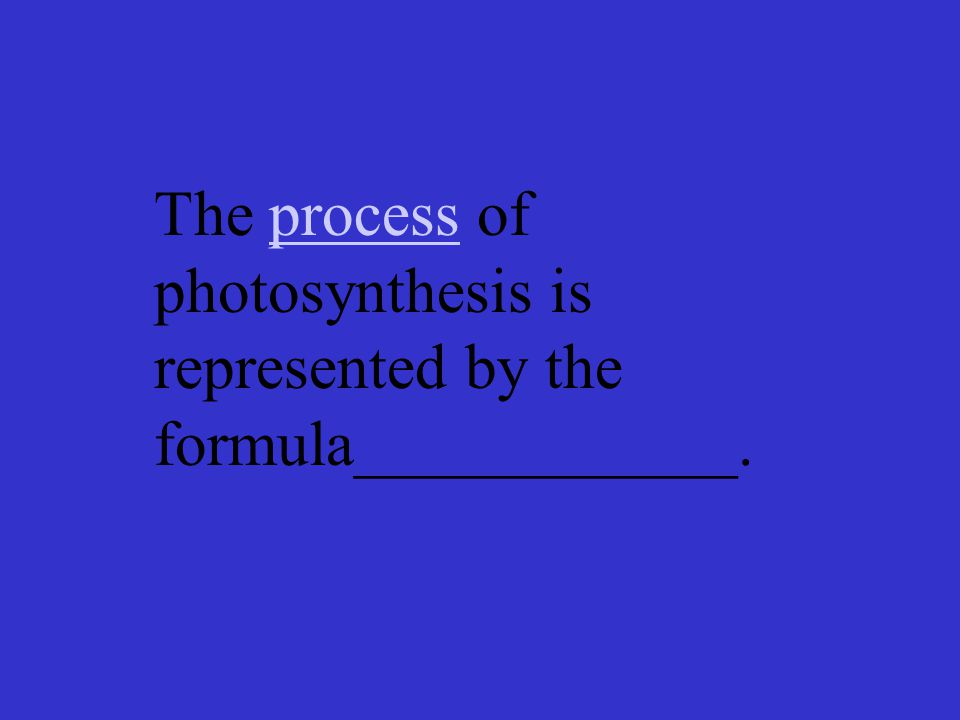 The process of photosynthesis is represented by the formula____________.process