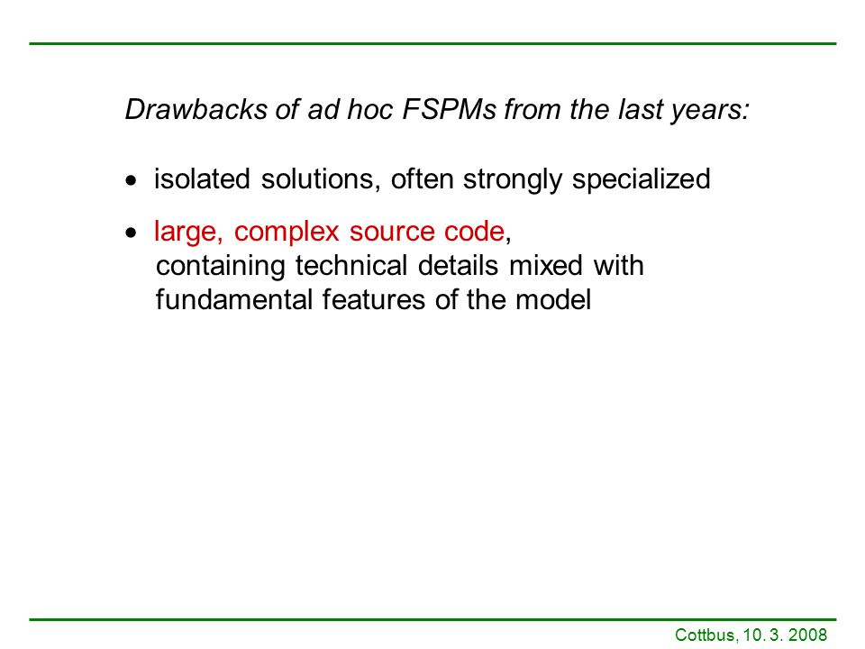 Drawbacks of ad hoc FSPMs from the last years:  isolated solutions, often strongly specialized  large, complex source code, containing technical det
