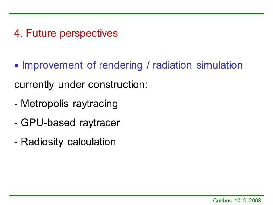 4. Future perspectives  Improvement of rendering / radiation simulation currently under construction: - Metropolis raytracing - GPU-based raytracer -
