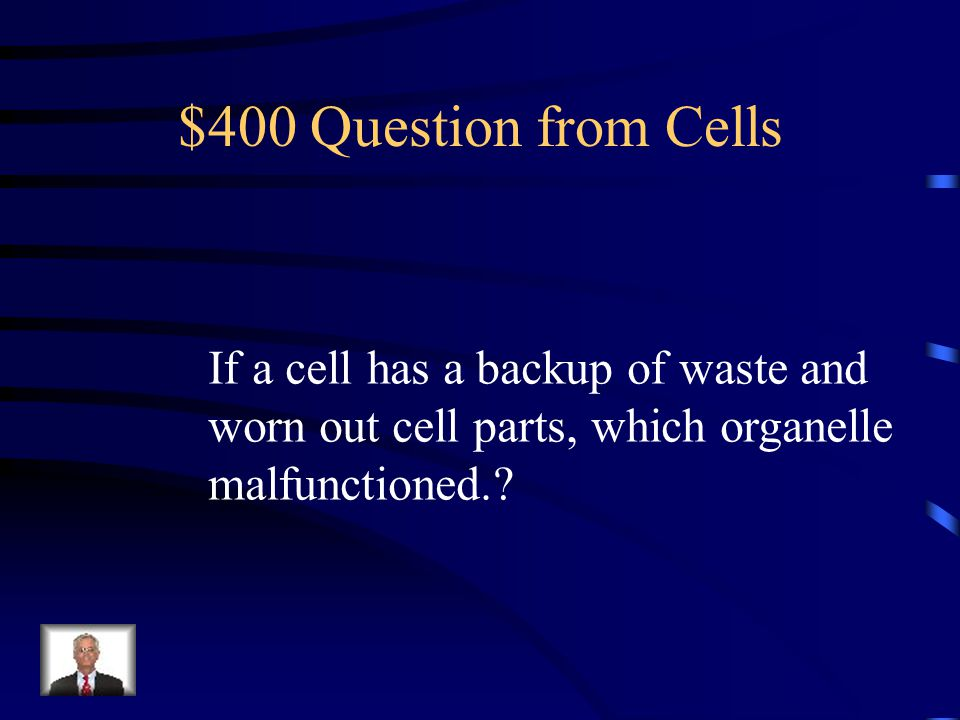 $400 Question from Cells If a cell has a backup of waste and worn out cell parts, which organelle malfunctioned.?