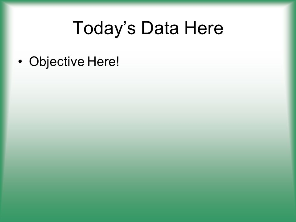 Today's Data Here Objective Here!