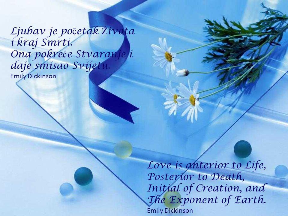 Što je med cvijetu, to je ljubav ž ivotu. Victor Hugo Life is the flower for which love is the honey. Victor Hugo