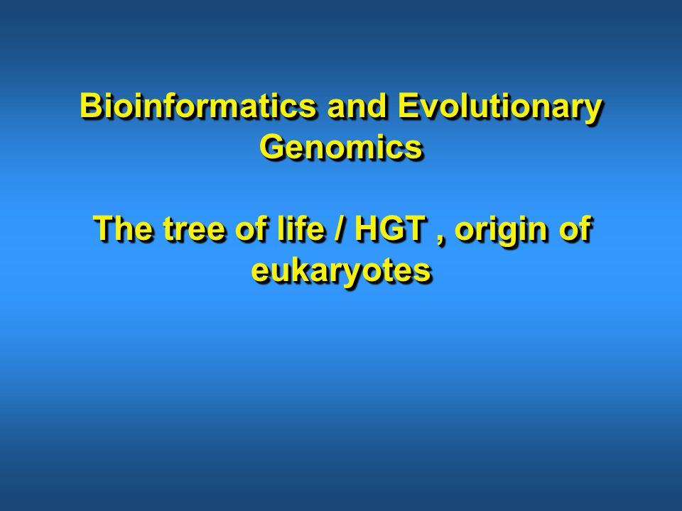 Bioinformatics and Evolutionary Genomics The tree of life / HGT, origin of eukaryotes