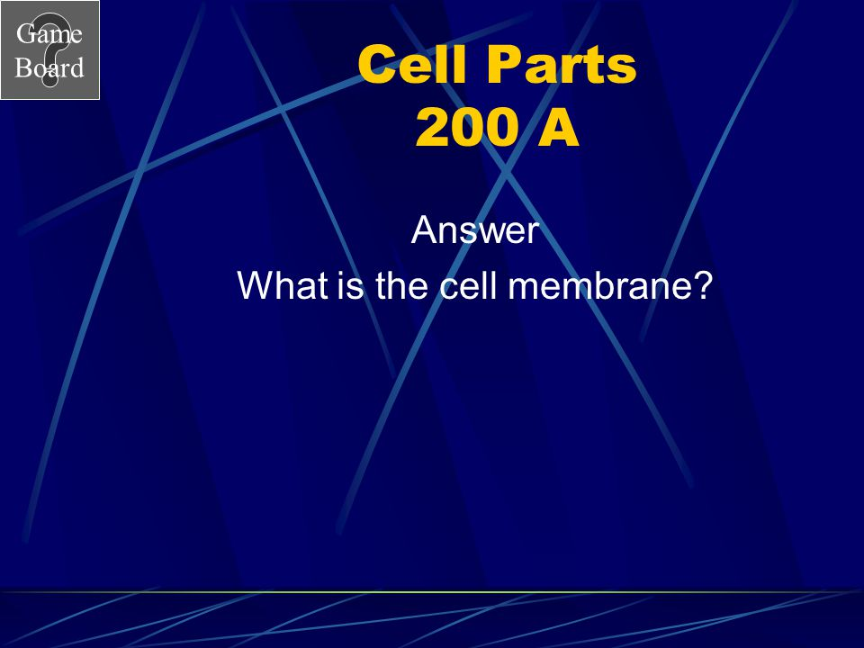 Game Board Cell Parts 200 A Answer What is the cell membrane?