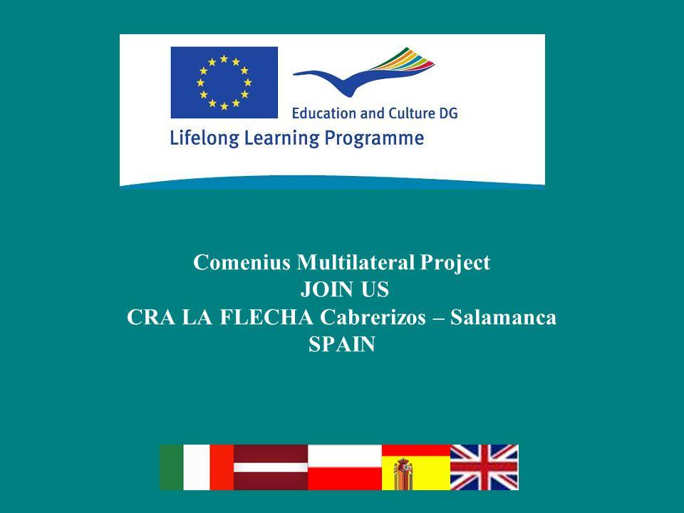 Comenius Multilateral Project JOIN US CRA LA FLECHA Cabrerizos – Salamanca SPAIN