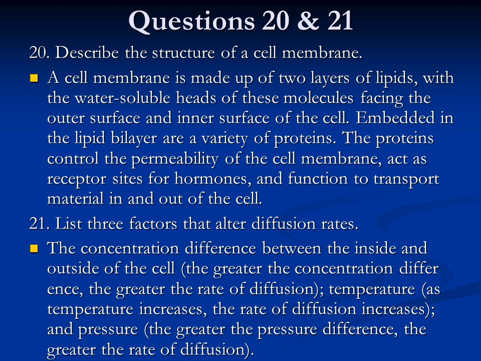 Questions 20 & 21 20. Describe the structure of a cell membrane.