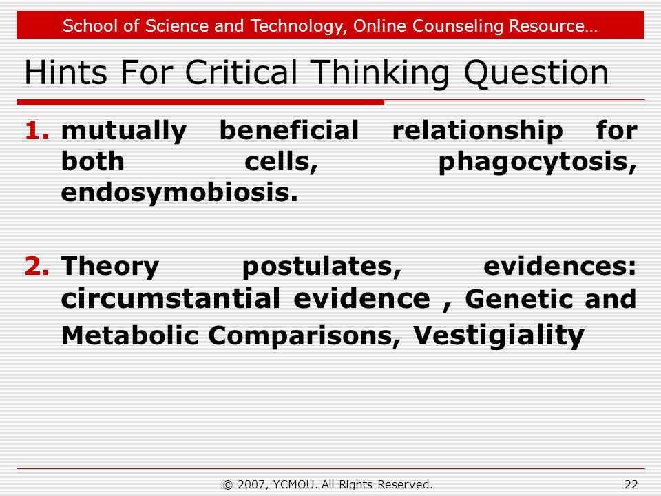 School of Science and Technology, Online Counseling Resource… Hints For Critical Thinking Question 1.mutually beneficial relationship for both cells, phagocytosis, endosymobiosis.