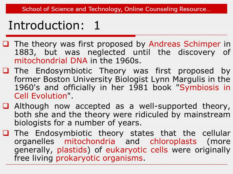 School of Science and Technology, Online Counseling Resource… Introduction: 1  The theory was first proposed by Andreas Schimper in 1883, but was neglected until the discovery of mitochondrial DNA in the 1960s.
