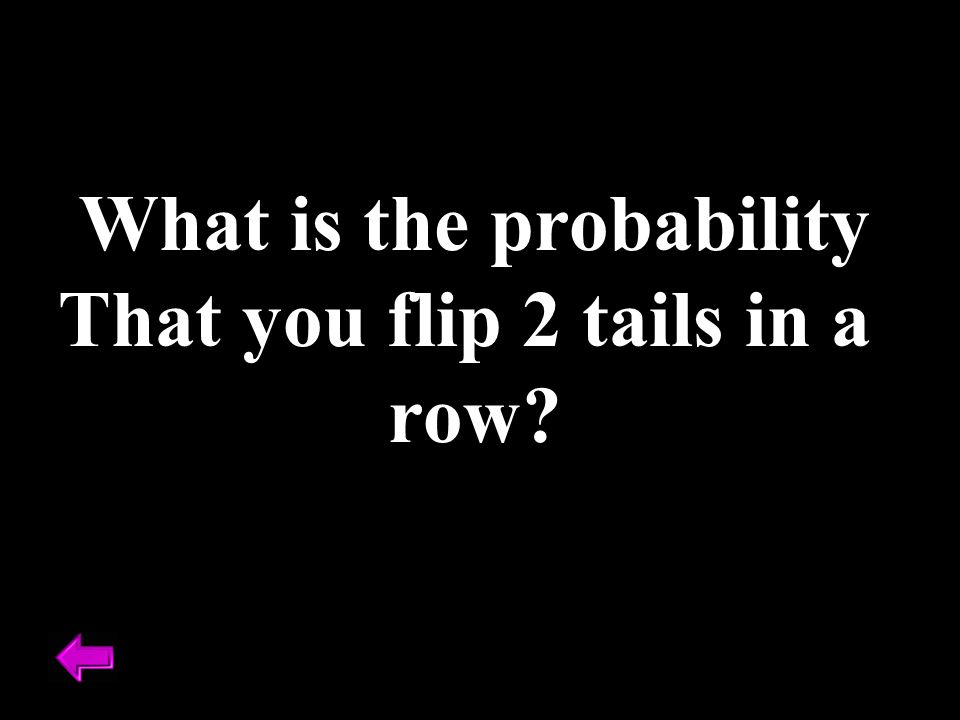 What is the probability That you flip 2 tails in a row?