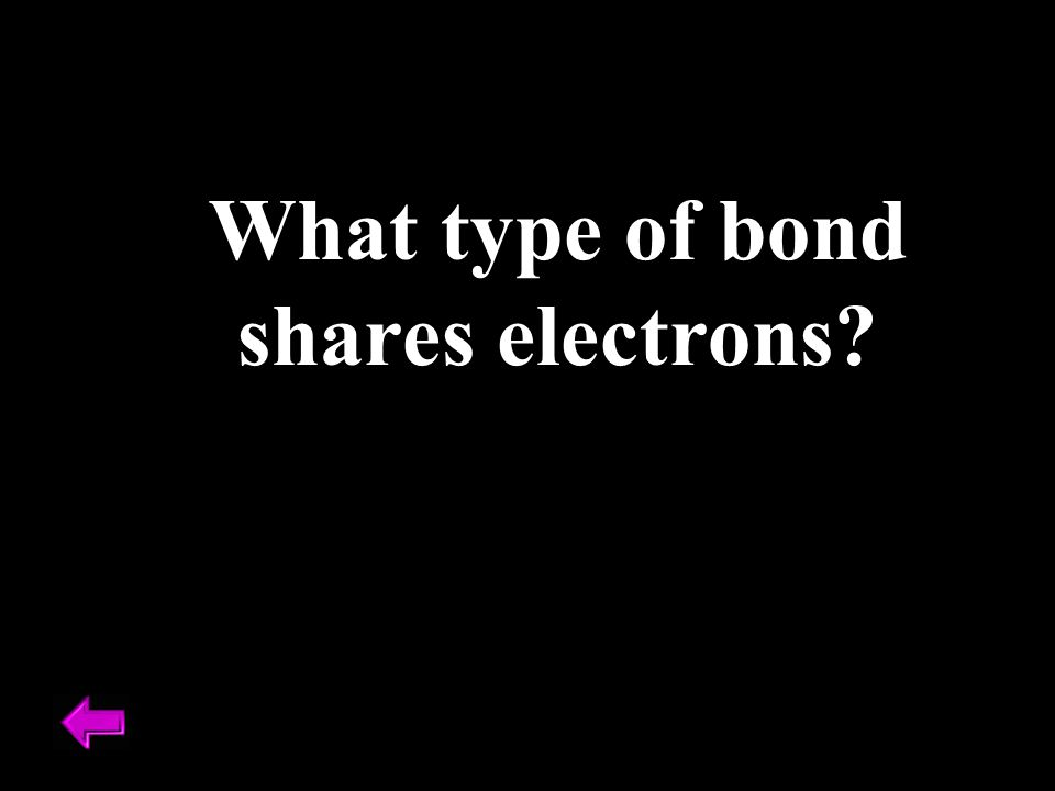 What type of bond shares electrons?