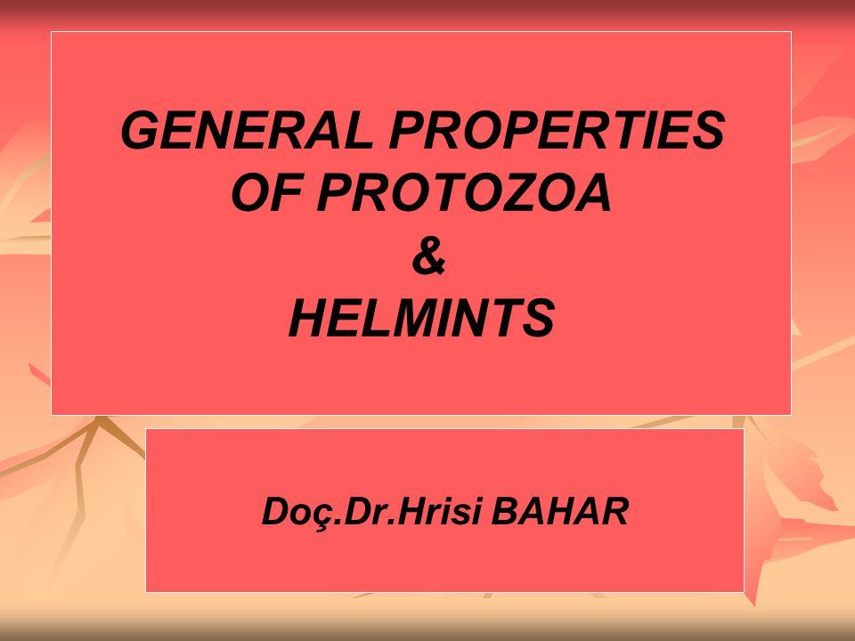 GENERAL PROPERTIES OF PROTOZOA & HELMINTS Doç.Dr.Hrisi BAHAR