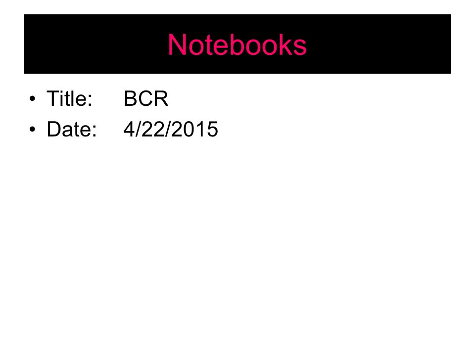 Notebooks Title:BCR Date:4/22/2015