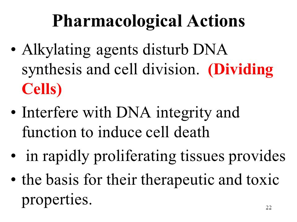 Pharmacological Actions Alkylating agents disturb DNA synthesis and cell division.