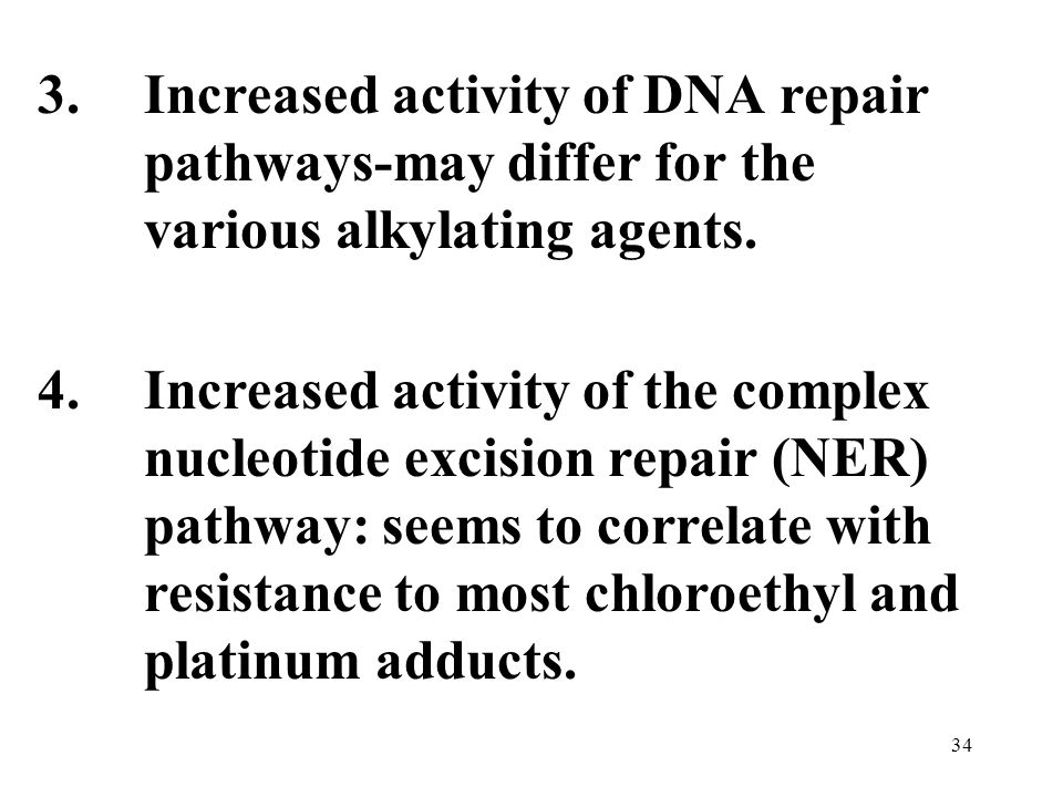 3.Increased activity of DNA repair pathways-may differ for the various alkylating agents.