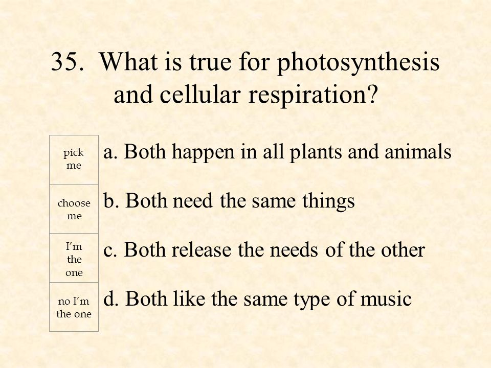a. Both happen in all plants and animals b. Both need the same things c.