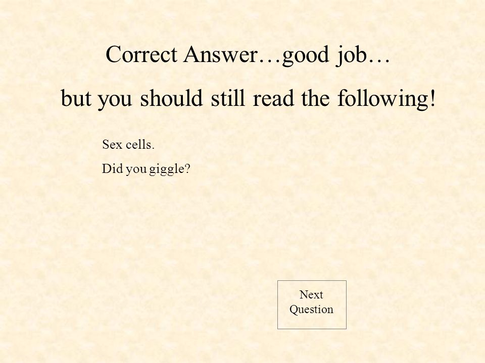 Next Question Sex cells. Did you giggle.