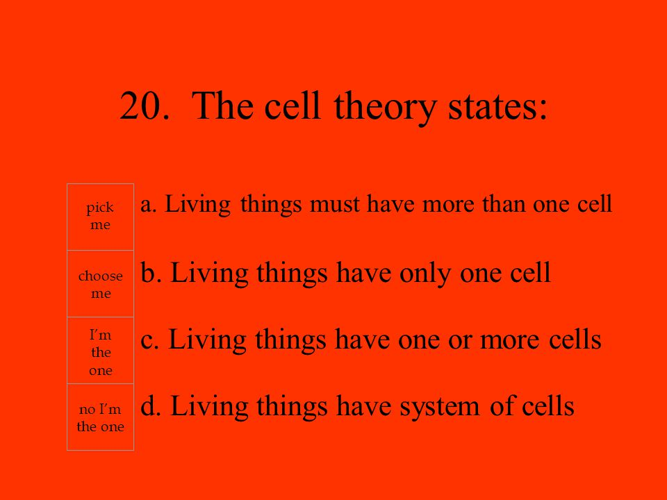 a. Living things must have more than one cell b. Living things have only one cell c.