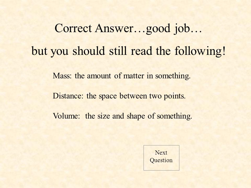 Next Question Correct Answer…good job… but you should still read the following.