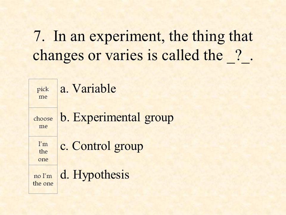 a. Variable b. Experimental group c. Control group d.