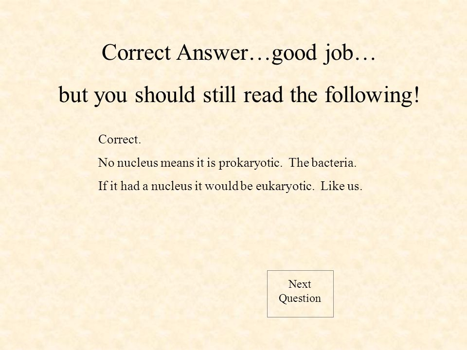 Next Question Correct. No nucleus means it is prokaryotic.