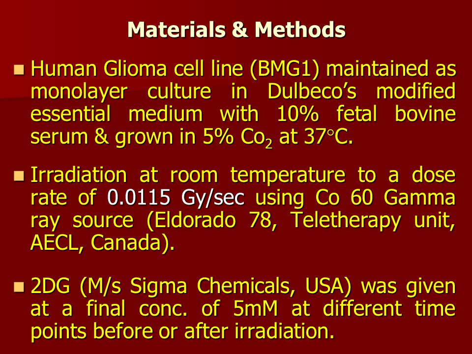 Materials & Methods Human Glioma cell line (BMG1) maintained as monolayer culture in Dulbeco's modified essential medium with 10% fetal bovine serum & grown in 5% Co 2 at 37  C.