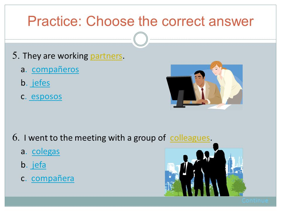 Practice: Choose the correct answer 5. They are working partners.