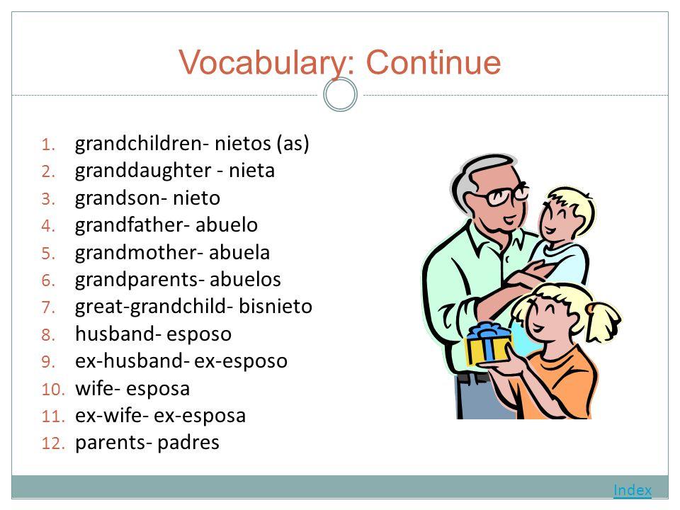 Vocabulary: Continue 1. grandchildren- nietos (as) 2.