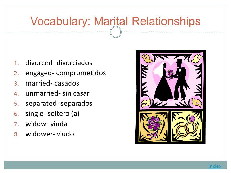 Vocabulary: Marital Relationships 1. divorced- divorciados 2.