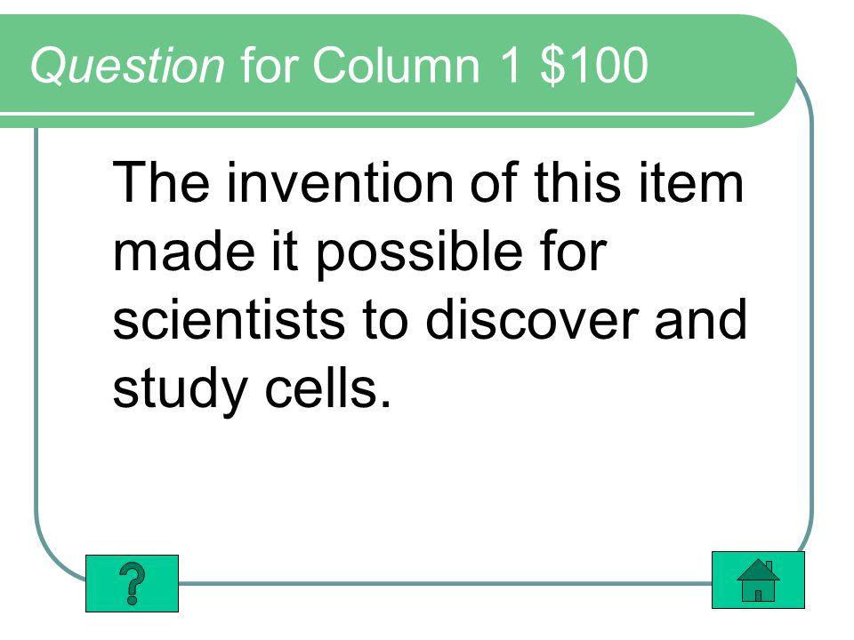 Column 1 Answer $100 The microscope