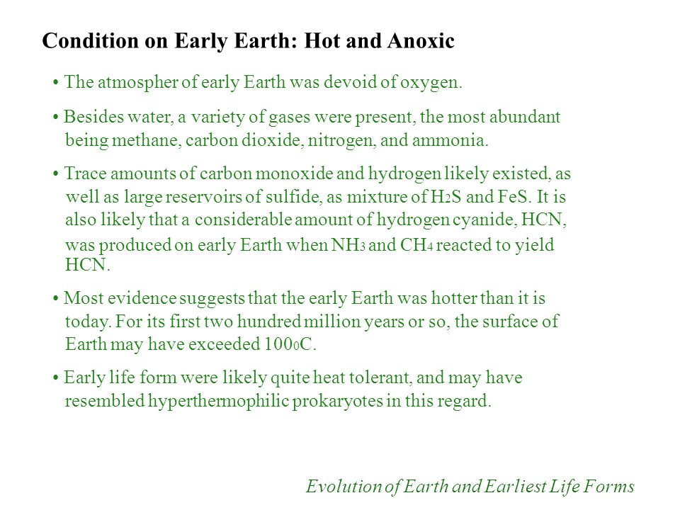 Condition on Early Earth: Hot and Anoxic The atmospher of early Earth was devoid of oxygen.