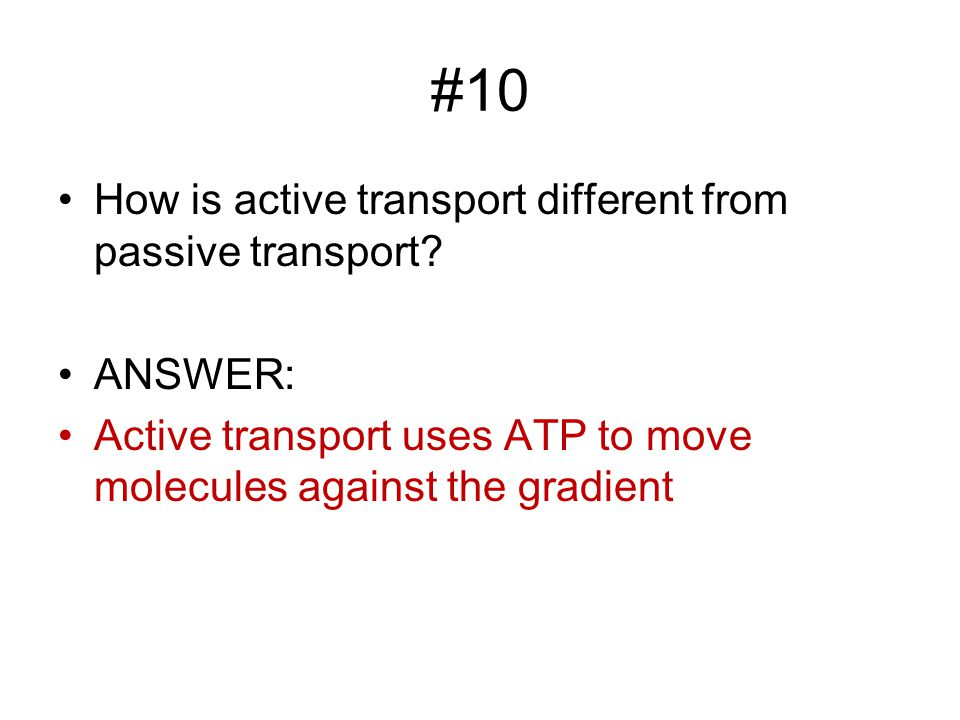 #10 How is active transport different from passive transport.