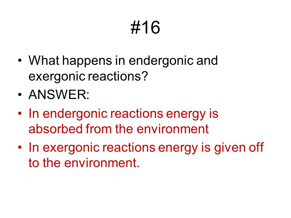 #16 What happens in endergonic and exergonic reactions.