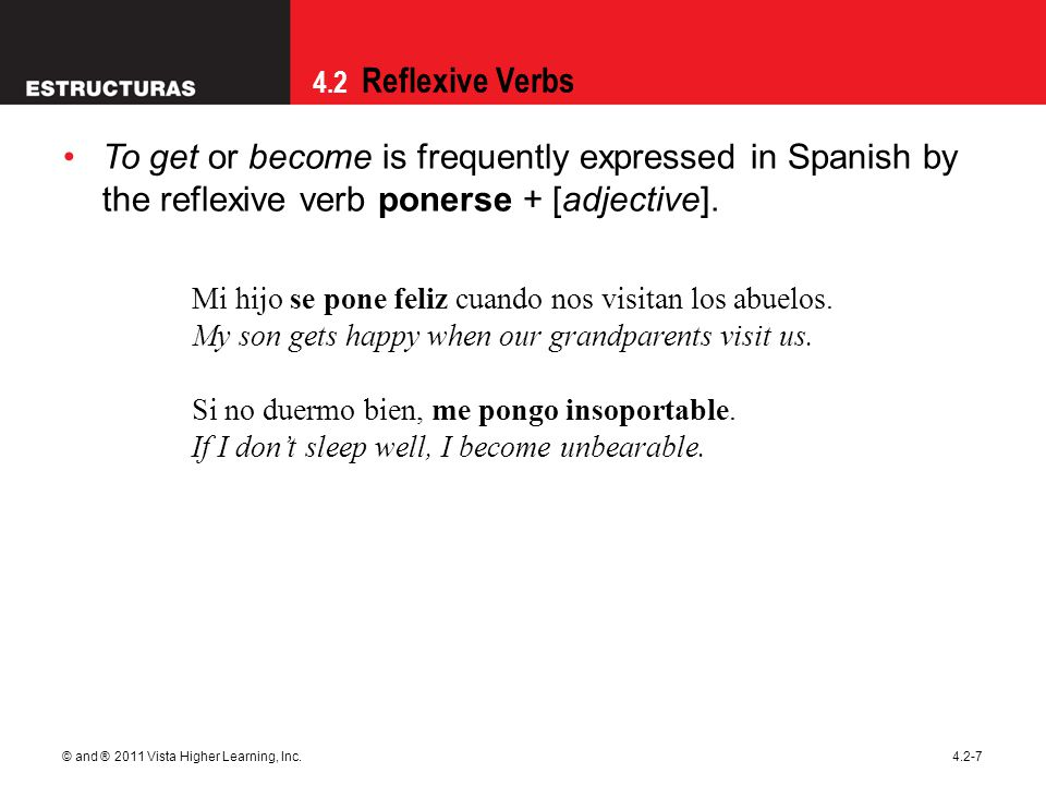4.2 Reflexive Verbs © and ® 2011 Vista Higher Learning, Inc.4.2-7 To get or become is frequently expressed in Spanish by the reflexive verb ponerse +