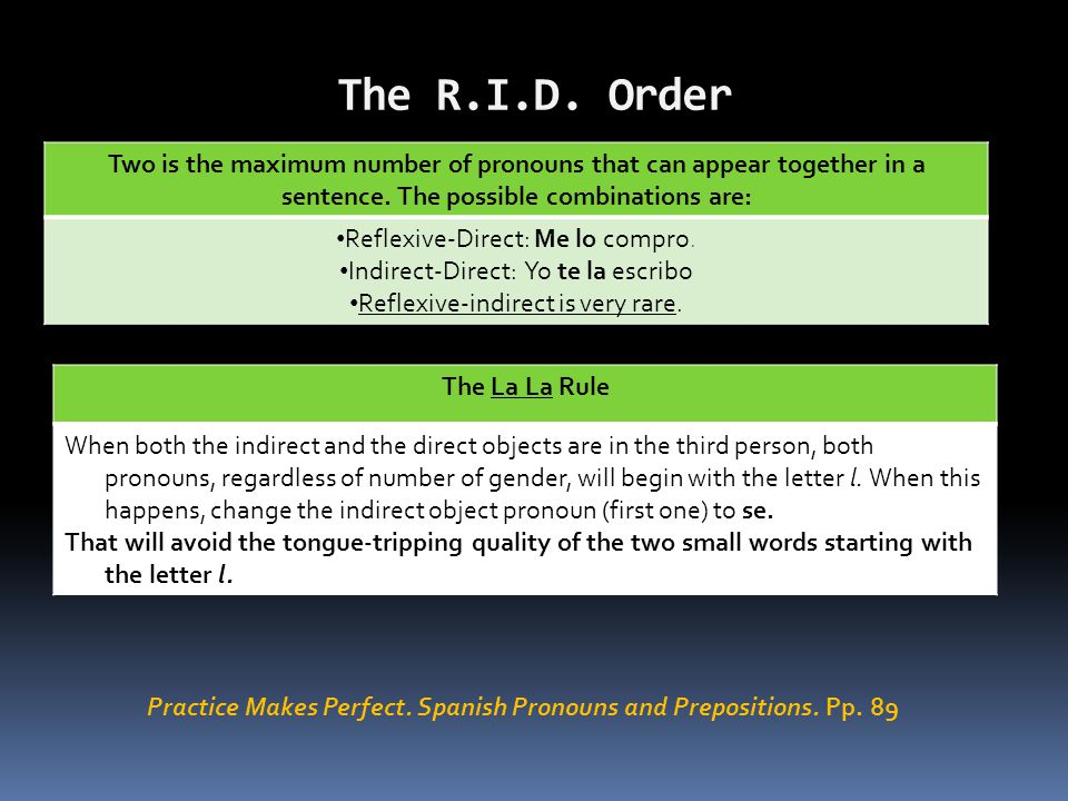 The R.I.D. Order The La La Rule When both the indirect and the direct objects are in the third person, both pronouns, regardless of number of gender,