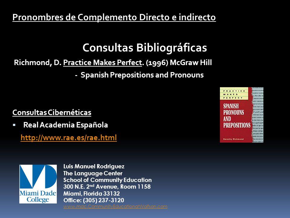 Pronombres de Complemento Directo e indirecto Consultas Bibliográficas Richmond, D. Practice Makes Perfect. (1996) McGraw Hill - Spanish Prepositions