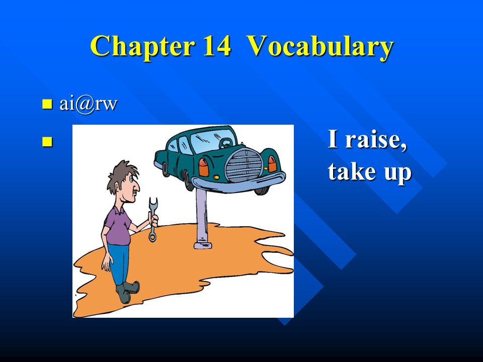 Chapter 14 Vocabulary ai@rw ai@rw I raise, take up I raise, take up