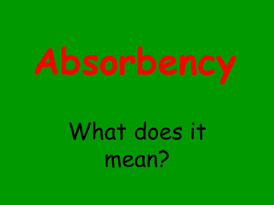 Absorbency What does it mean?