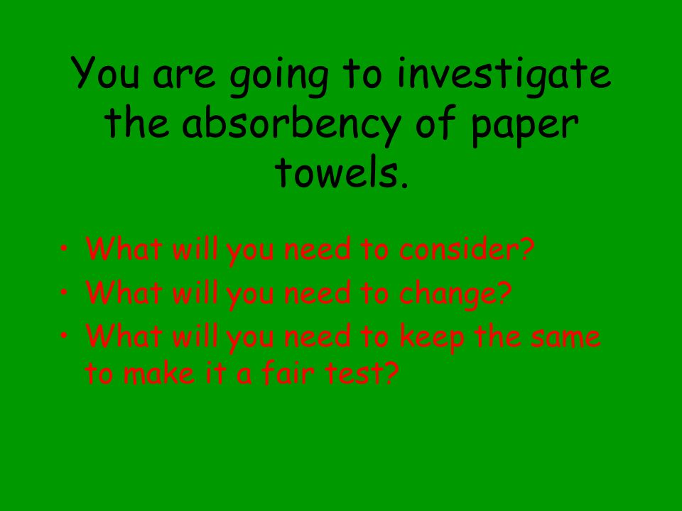 You are going to investigate the absorbency of paper towels.