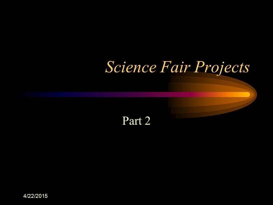 4/22/2015 Science Fair Projects Part 2