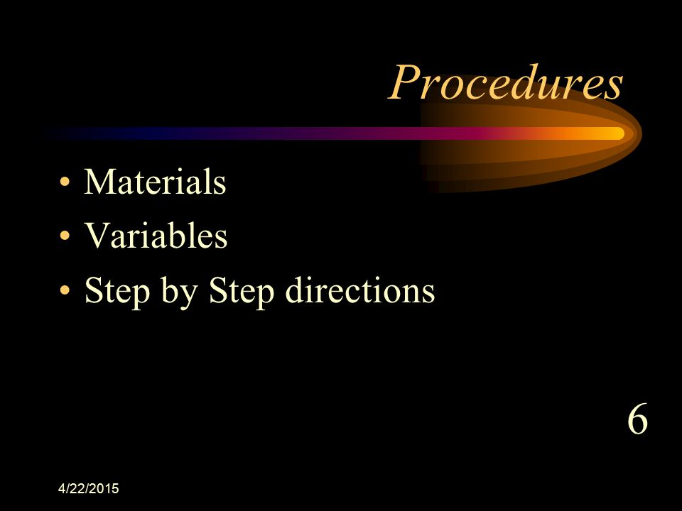 4/22/2015 Procedures Materials Variables Step by Step directions 6