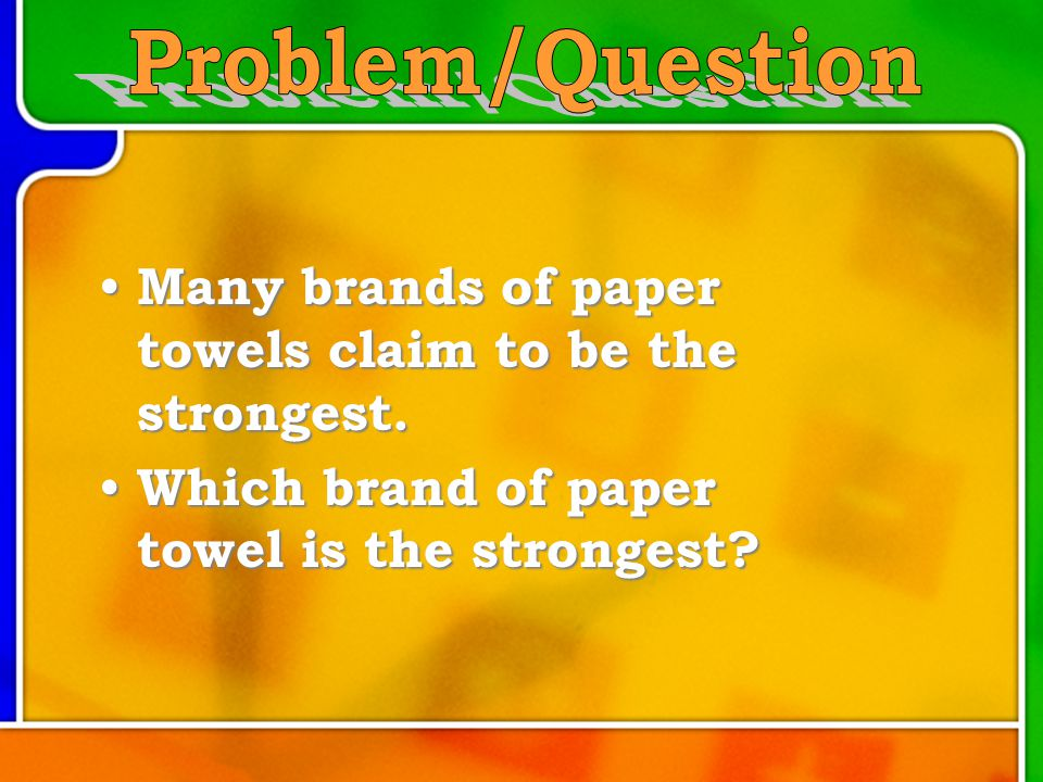 Many brands of paper towels claim to be the strongest.