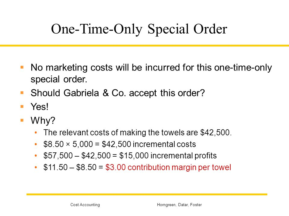 Cost Accounting Horngreen, Datar, Foster One-Time-Only Special Order  No marketing costs will be incurred for this one-time-only special order.  Sho