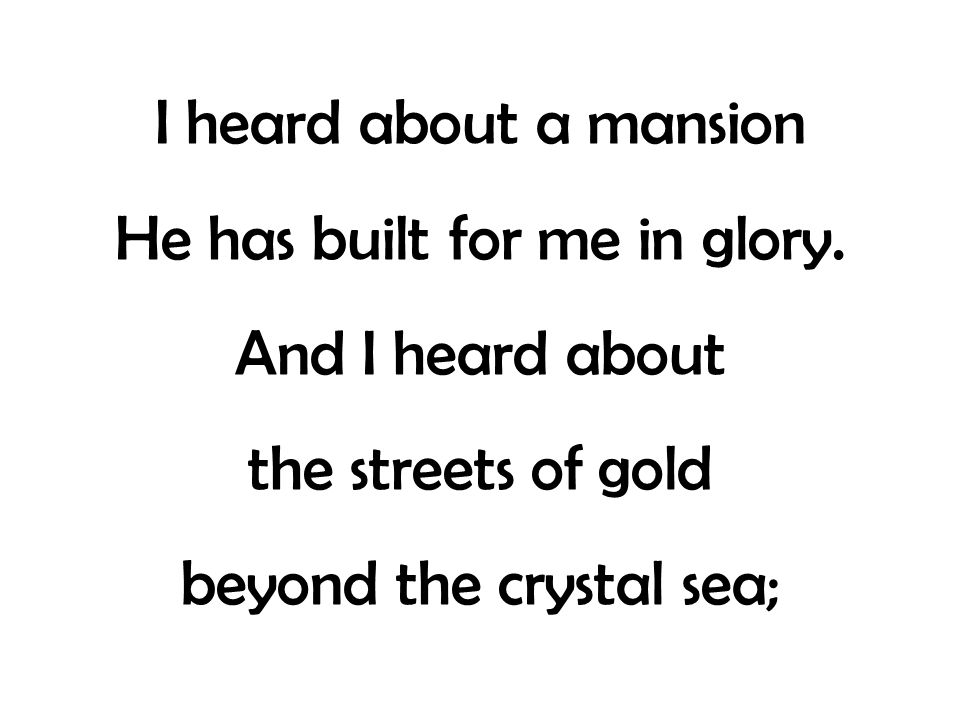I heard about a mansion He has built for me in glory.