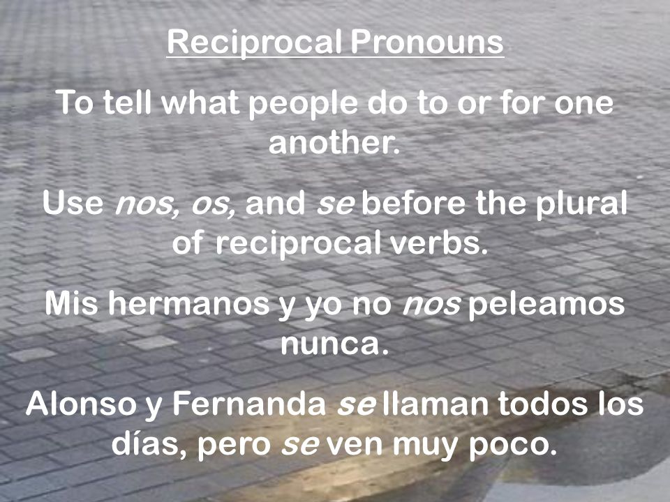 Reciprocal Pronouns To tell what people do to or for one another.