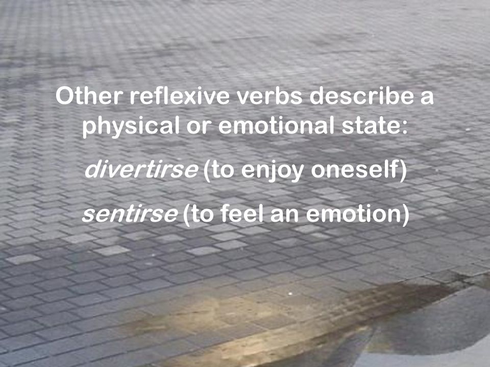 Some reflexive verbs describe a change of state and they carry the added meaning of to get or to become. enojarseto get angry aburrirseto get bored ponerseto become cansarseto get tired