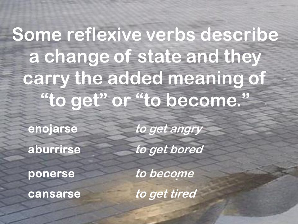 Some verbs have a different meaning when used reflexively: ir to go irse to leave parecer to seemparecerse a to look like quitar to take awayquitarse to take off perder to loseperderse to get lost dormir to sleepdormirse to fall asleep quedar to be locatedquedarse to stay volver to returnvolverse to become